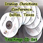 Order the Complete CD set for the 2007 Iranian Christians Conference in Dallas Texas, Life Changing Persian Christian Teachings by Pastors Sohrab, Afshin and Ali