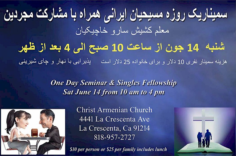Iranian Christians Family and Singles Seminar in Los Angeles SaturdayJune 14, 2014 - One day Family Seminar and Singles Fellowship for Iranian Christians in Los Angeles Area - Sponsor Pastor Saro Khachikian of Christ Armenian Church of La Crescenta California